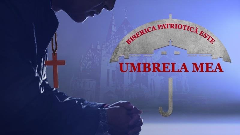 "Film crestin scurt ""Biserica Patriotică Este Umbrela Mea"""