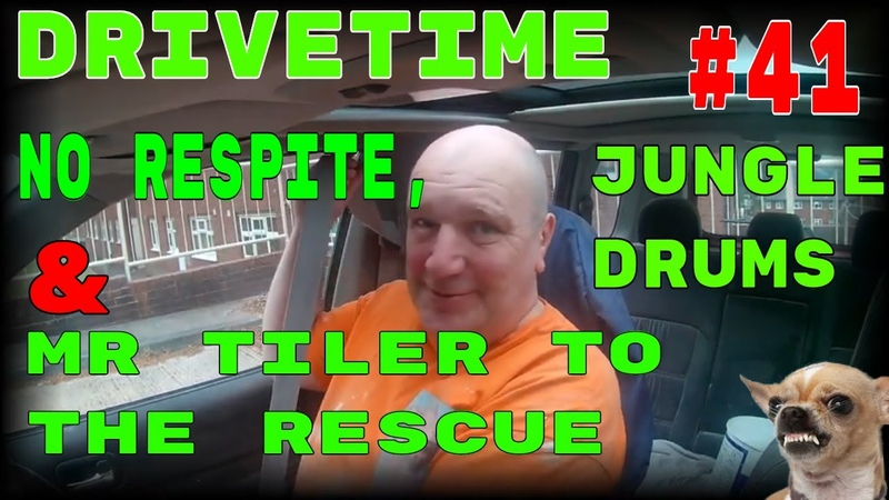 Drivetime 41. No Respite, Jungle Drums Mr tiler to the rescue ( AGAIN )