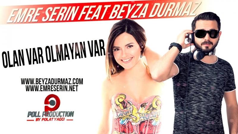 Emre Serin feat Beyza Durmaz - Olan Var Olmayan Var (Club Remix)