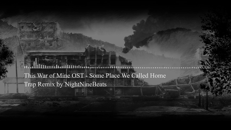 This War of Mine OST - Some Place We Called Home (Trap Remix)