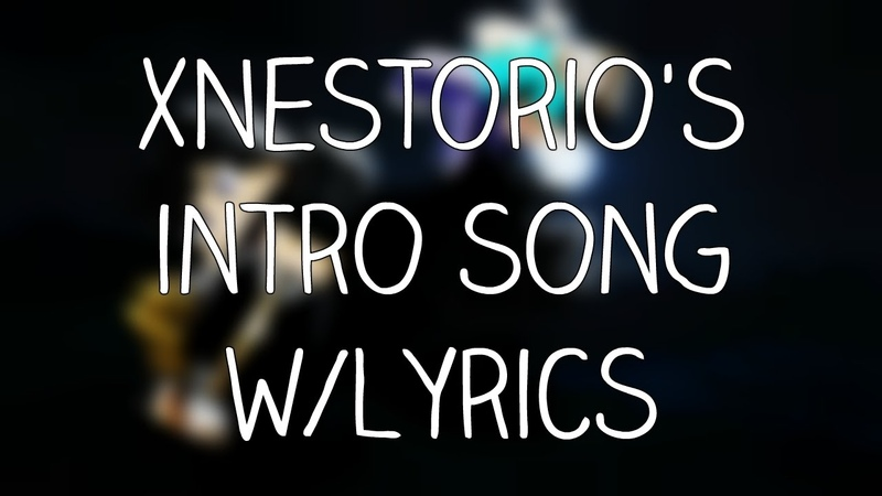 XNestorio's Intro Song w/Lyrics
