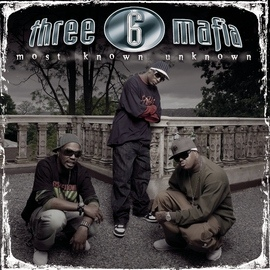 Three 6 Mafia альбом Most Known Unknown (New Package-Clean)