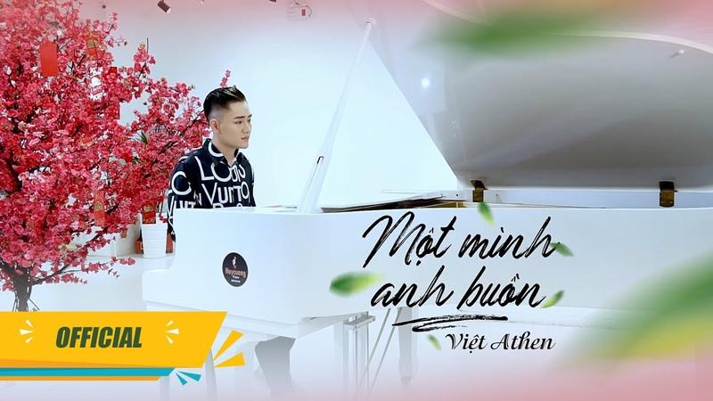 Một Mình Anh Buồn - Việt Athen [ MV Official ]