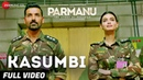 Kasumbi Full Video PARMANU The Story Of Pokhran John Abraham Divya Kumar Sachin Jigar