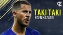 Eden Hazard ● Taki Taki Dj Snake ft Ozuna Cardi B ● Crazy Goals Skills HD
