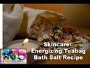 Skincare: Energizing Teabag Bath Salt Recipe