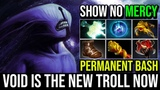 Faceless Void is the New Troll Now - 100 PERMANENT BASH No Mercy Bash Until Death 22KIlls Dota 2