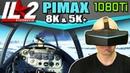 IL 2 Sturmovik on Pimax 8K 5K with GTX 1080Ti IL 2 BOS and BOM benchmark analysis on Pimax