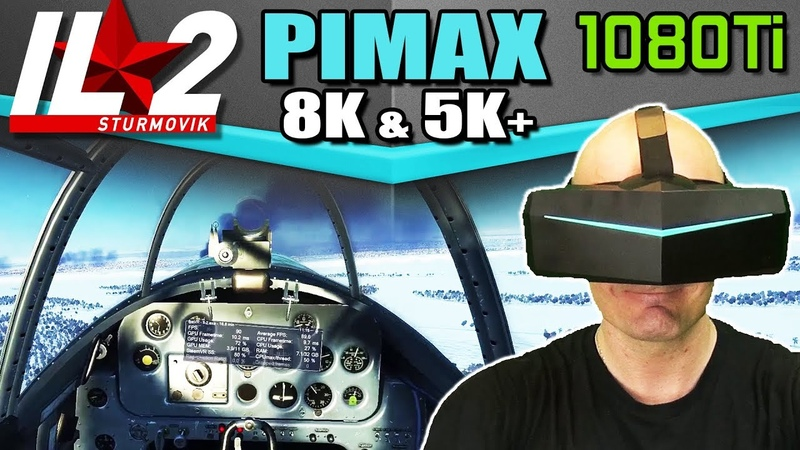 IL-2 Sturmovik on Pimax 8K 5K with GTX 1080Ti - IL-2 BOS and BOM benchmark analysis on Pimax!