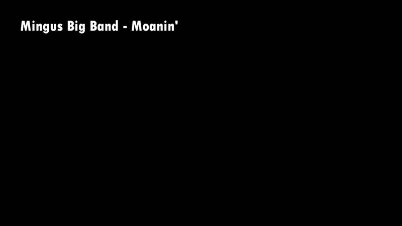 Mingus Big Band - Moanin'