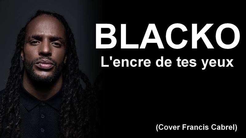 Blacko - L'encre de tes yeux (Cover) 2019