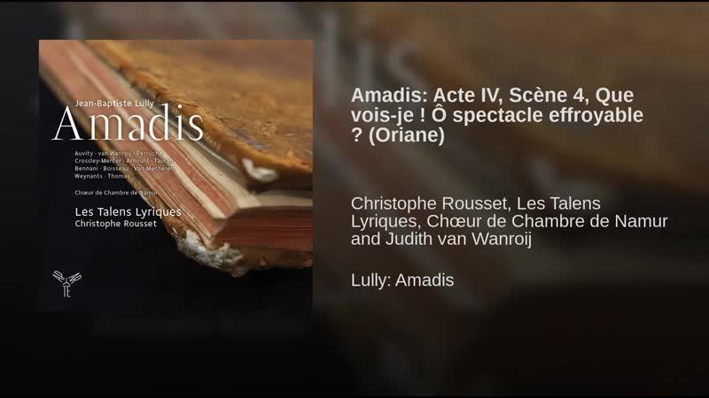 Amadis- Acte IV, Scène 4, Que vois-je ! Ô spectacle effroyable (Oriane)
