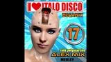 I Love Italo Disco MegaMix 17 (DJ Alex Mix)