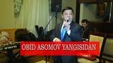 Obid Asomov Yangisidan siz ko'rmagan videosi