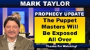 Mark Taylor Prophecy Words Dec. 08, 2018 – THE PUPPET MASTERS WILL BE EXPOSED ALL OVER