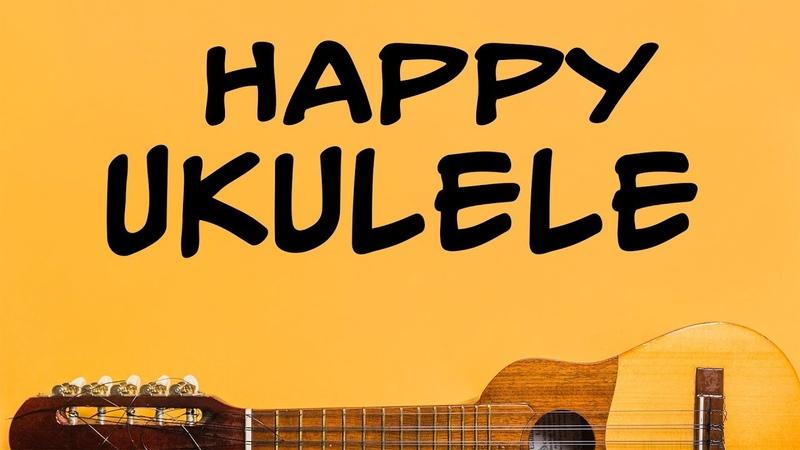 Good Morning Ukulele Music - HAPPY Music - Upbeat Background Music to Wake UP and Happiness