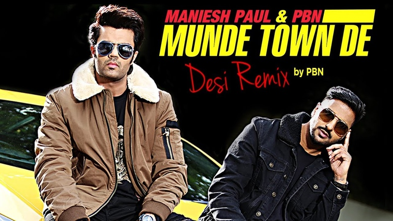 Munde Town De (Full Remix Song) Maniesh Paul | PBN | Mavi Singh | Latest Punjabi Songs 2018