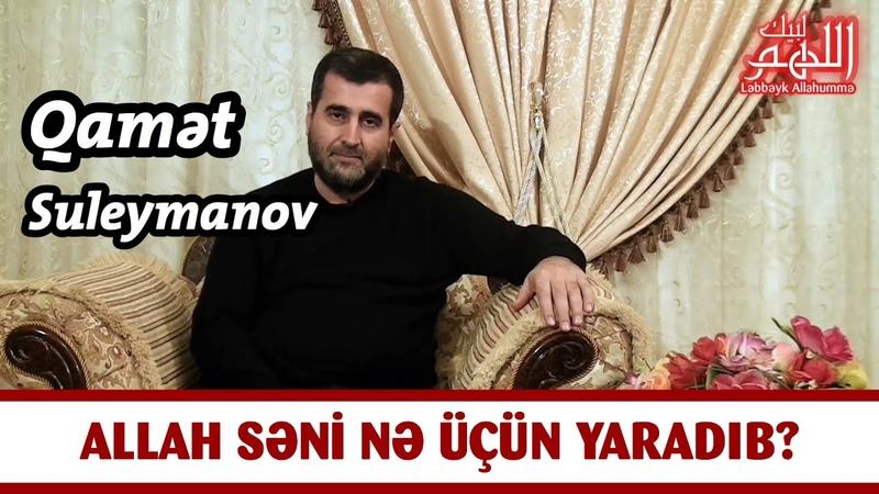 Allah Səni Nə Üçün Yaradıb | Qamət Suleymanov
