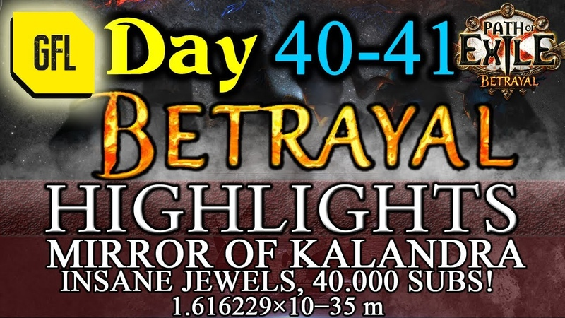 Path of Exile 3.5 BETRAYAL DAY 40-41 Highlights MIRROR OF KALANDRA, 40.000 SUBSCRIBERS