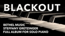 BLACKOUT 1 Hour of Piano for Prayer Peace and Worship Steffany Gretzinger Bethel Music