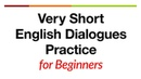 Very Short English Dialogues Practice - for ESL Students and Beginners