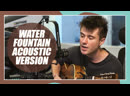 ALEC BENJAMIN - THE WATER FOUNTAIN (ACOUSTIC)