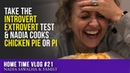 Home Time 21 - Nadia Family Take the Introvert Extrovert Test Nadia COOKS Chicken PIE or PI