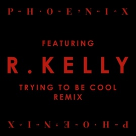 Phoenix альбом Trying To Be Cool feat. R Kelly
