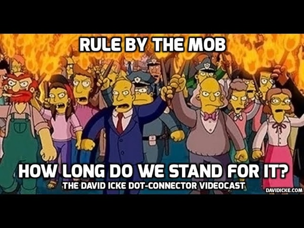 Rule By The Mob - How Long Do We Stand For It? - The David Icke Dot-Connector Videocast
