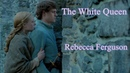 The White Queen.♥ Elizabeth Edward Rebecca Ferguson,Max Irons 2013