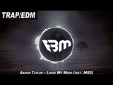 Aaron Taylor - Loose My Mind (feat. MRS) FBM