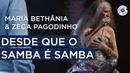 Maria Bethânia e Zeca Pagodinho Desde Que O Samba é Samba