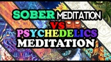 SOBER MEDITATION VS PSYCHEDELIC MEDITATION (&amp Which Is Best For Spiritual Awakening)