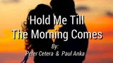 HOLD ME TILL THE MORNING COMES (Lyrics)=Peter Cetera &amp Paul Anka