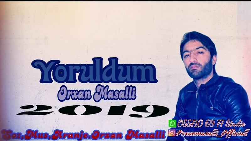 Orxan Masalli Yoruldum 2019 (Cox Tesirli Mahni)