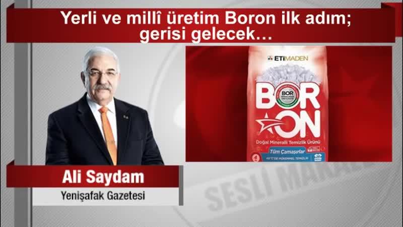 Ali Saydam Yerli ve millî üretim Boron ilk adım; gerisi gelecek…