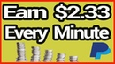 Earn $2.33 Every Minute Right Now - Earn Paypal Money Fast Free 2019