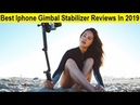 Top 3 Best Iphone Gimbal Stabilizer Reviews In 2019