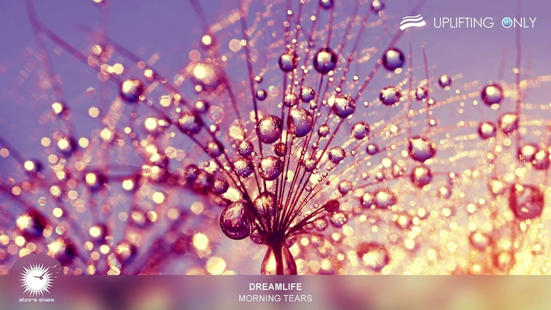 DreamLife Morning Tears As Played on Uplifting Only 296