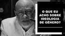 O que eu acho sobre ideologia de gênero Luiz Felipe Pondé