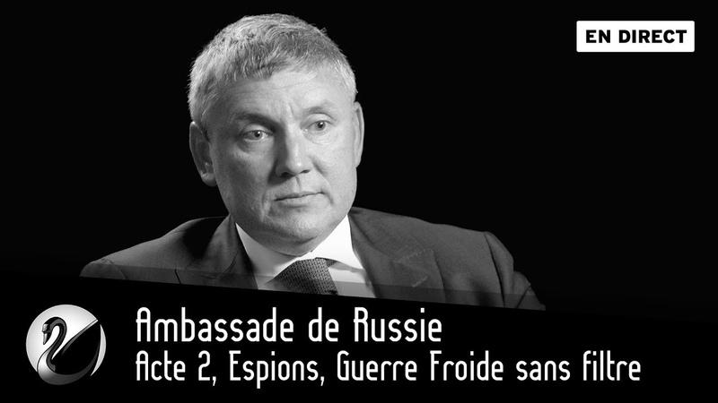 Ambassade de Russie : Acte 2, Espions, Guerre Froide sans filtre [EN DIRECT]
