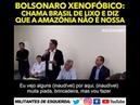 Bolsonaro Xenofóbico Chama Brasil de lixo e diz que a Amazônia não é nossa