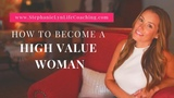 Traits of A High Value Woman Learn How to Be Your BEST Self!