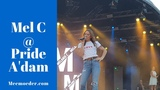 Amsterdam Pride Melanie C Spice Girls - I Turn To You, Say You'll Be There