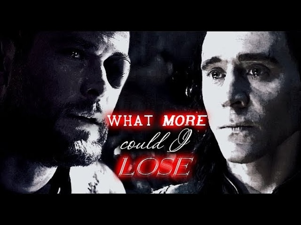 Thor and loki | what more could I lose