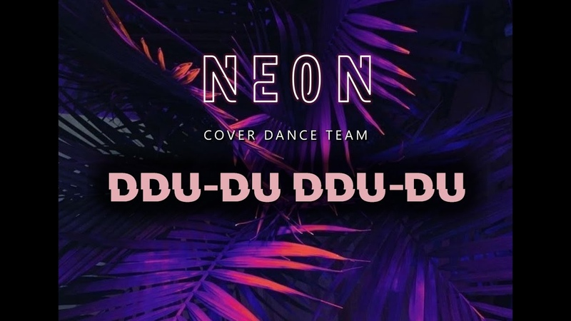 BLACKPINK - 뚜두뚜두 (DDU-DU DDU-DU) cover dance by NEON
