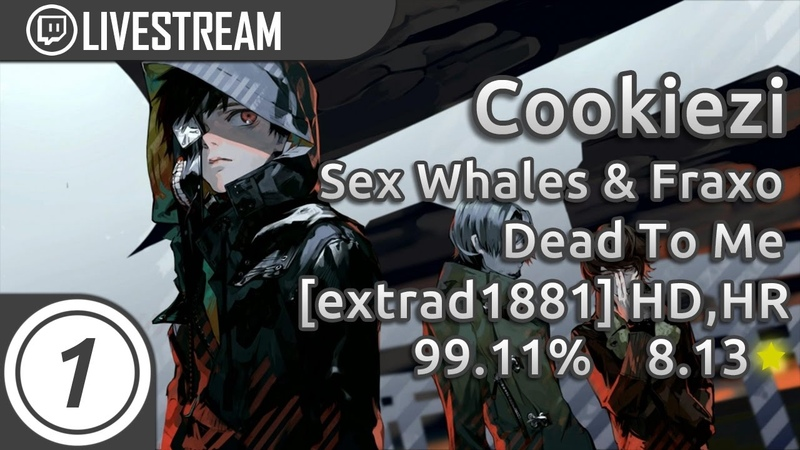 Cookiezi | Sex Whales Fraxo - Dead To Me (feat. Lox Chatterbox) [extrad1881] HDHR 2xMiss 8.13*