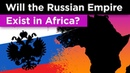 The Crazy Plan to Recreate the Russian Empire in Africa