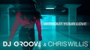 DJ Groove Chris Willis - Without Your Love (0 )