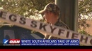 White South Africans Take Up Arms Afrikaners Aim to Counter Gov't Land Grabs White Genocide